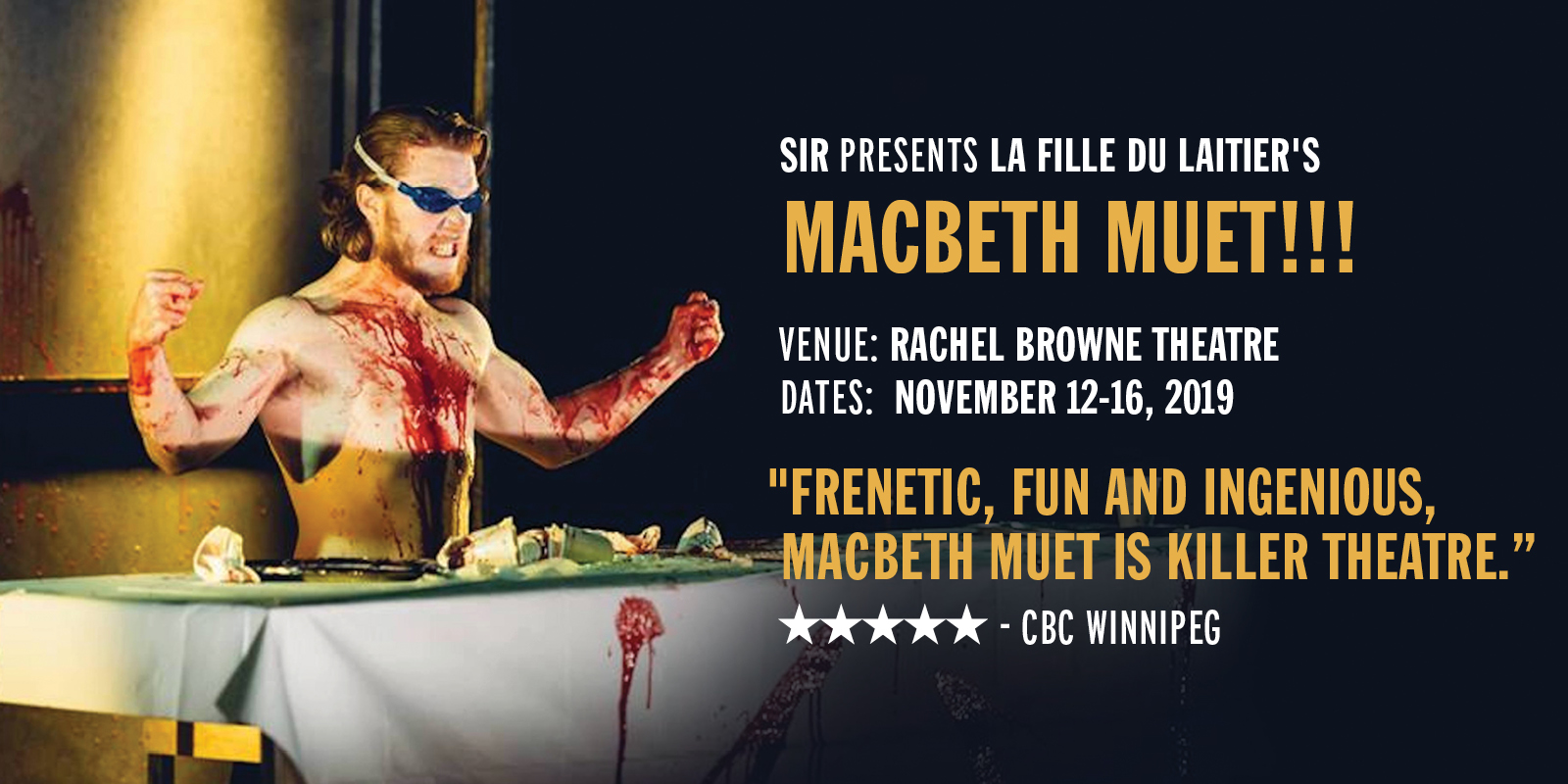 "SIR presents La Fille du Laitier's Macbeth Muet!!! Venue: Rachel Browne Theatre Dates:  November 12-16, 2019 ""Frenetic, fun and ingenious, Macbeth Muet is killer theatre."
