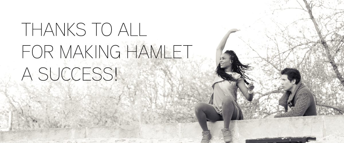 Thanks to All for making Hamlet a success!