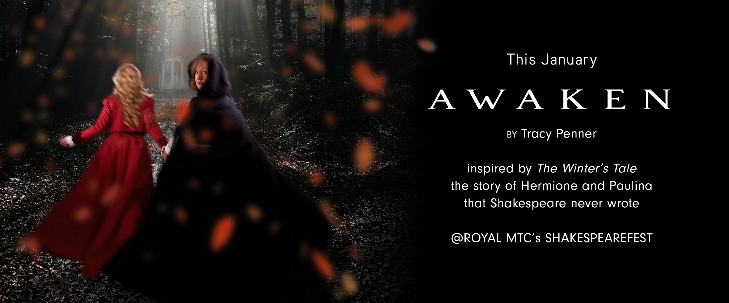 This January: AWAKE by Tracy Penner inspired by The Winter's Tale the story of Hermione and Paulina that Shakespeare never wrote @ROYAL MTC's SHAKESPEAREFEST